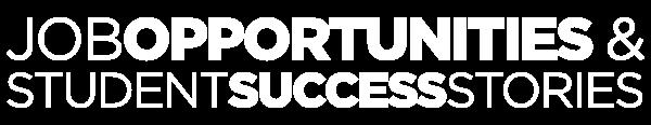 Job Opportunities & Student Success Stories